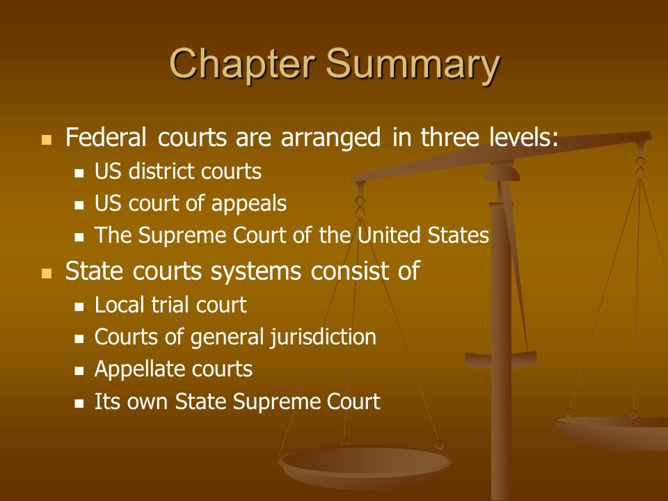 Chapter Summary Federal courts are arranged in three levels: