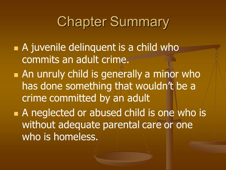 Chapter Summary A juvenile delinquent is a child who commits an adult crime.