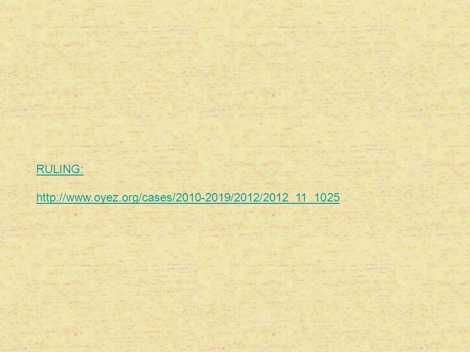 RULING: http://www.oyez.org/cases/2010-2019/2012/2012_11_1025