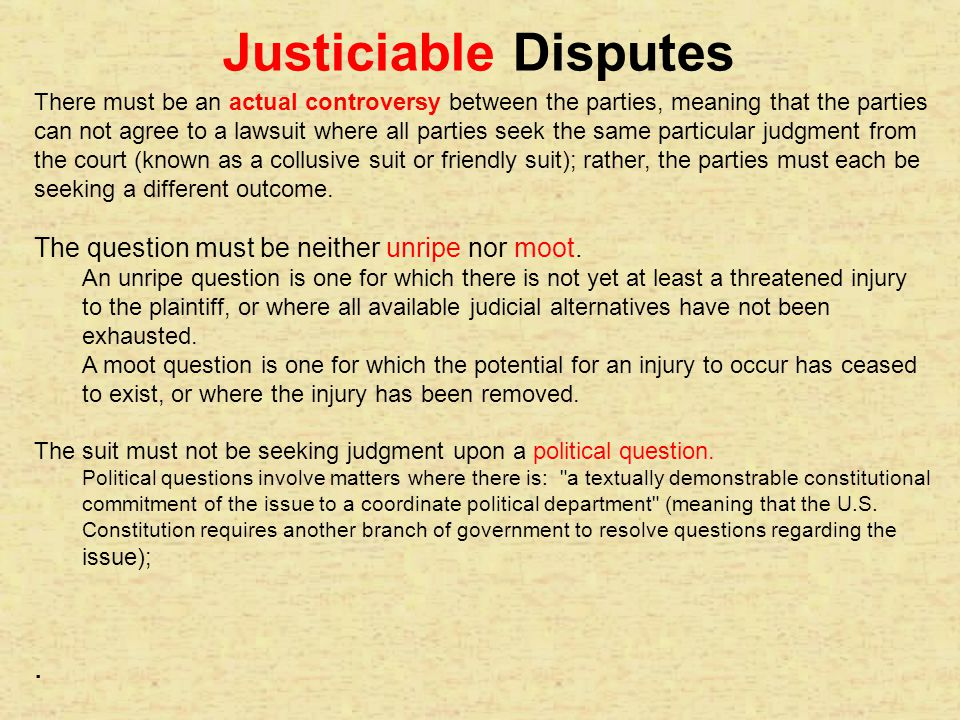 Justiciable Disputes . The question must be neither unripe nor moot.