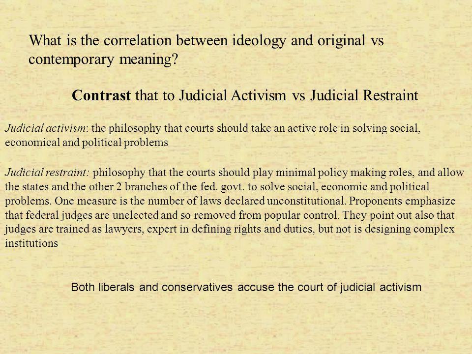 Contrast that to Judicial Activism vs Judicial Restraint