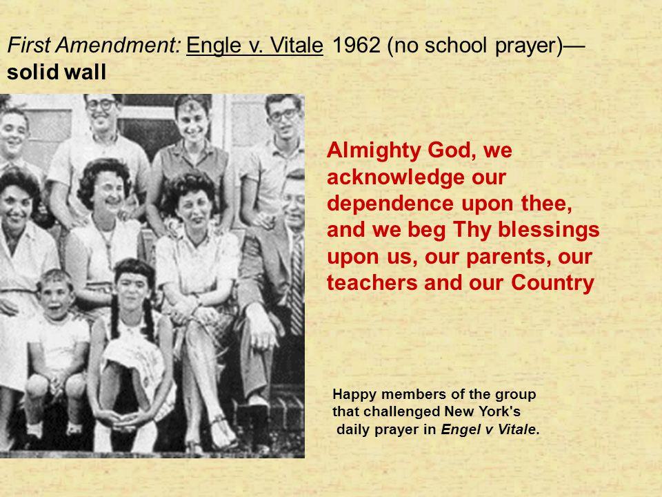 First Amendment: Engle v. Vitale 1962 (no school prayer)— solid wall