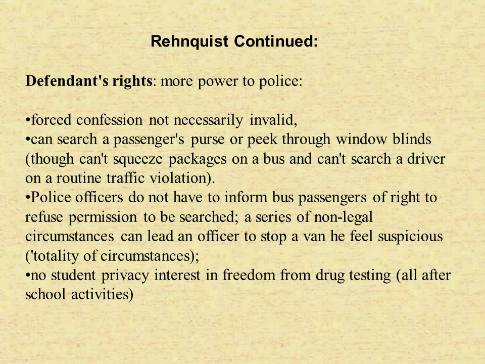 Rehnquist Continued: Defendant s rights: more power to police: forced confession not necessarily invalid,