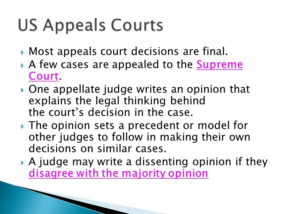 US Appeals Courts Most appeals court decisions are final.