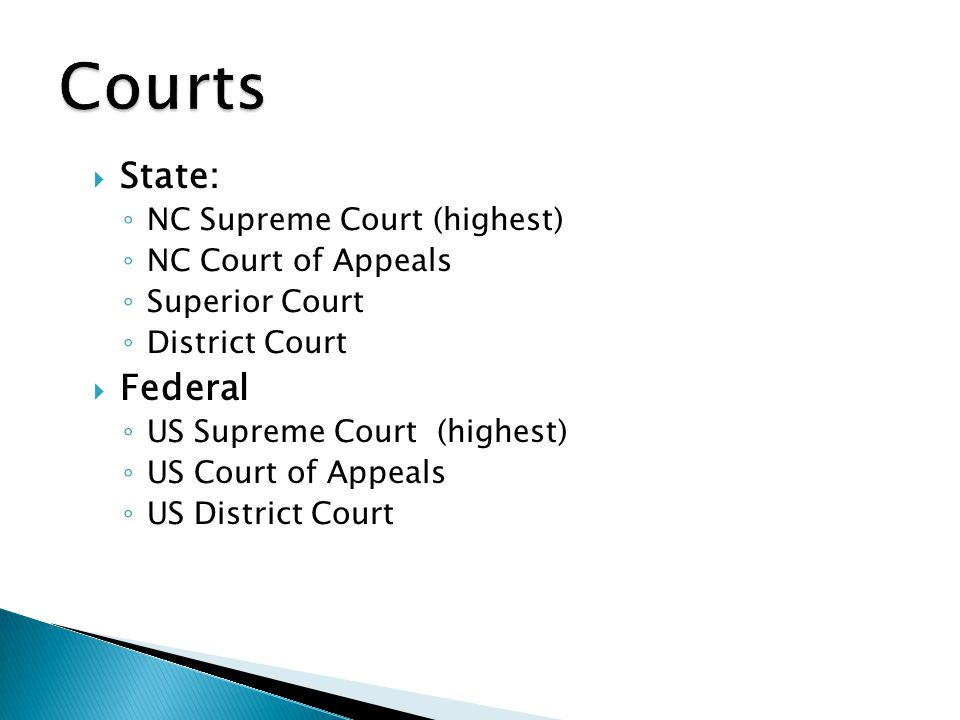 Courts State: Federal NC Supreme Court (highest) NC Court of Appeals