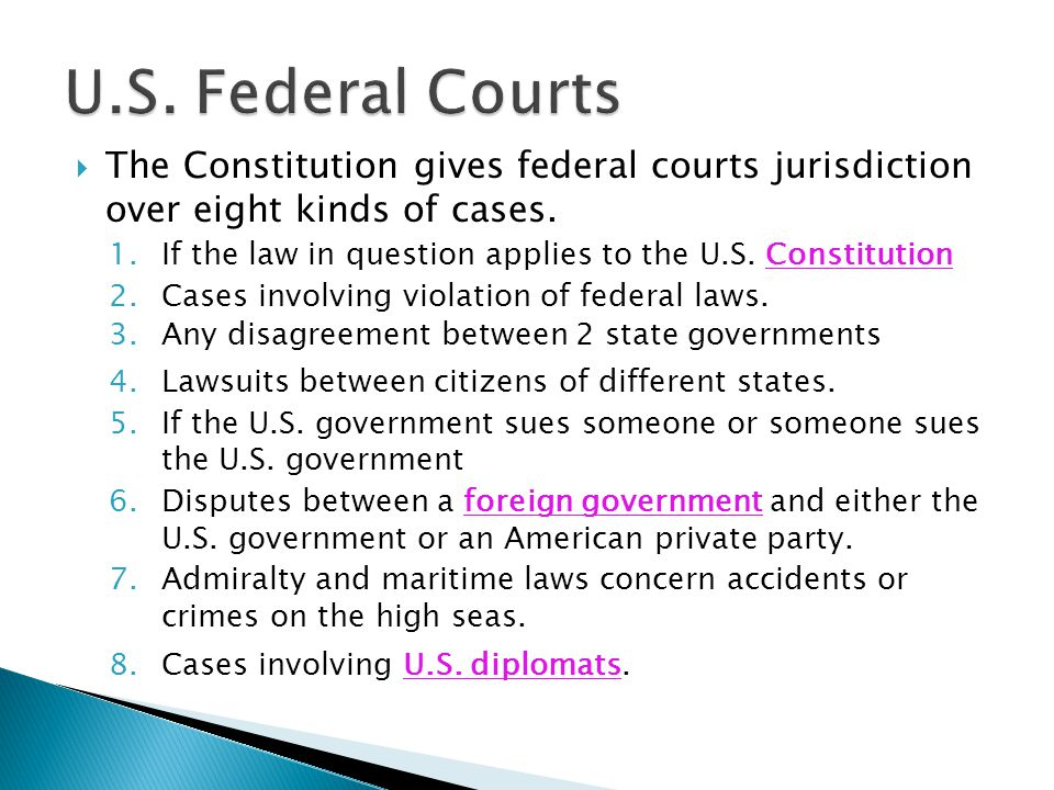 U.S. Federal Courts The Constitution gives federal courts jurisdiction over eight kinds of cases.