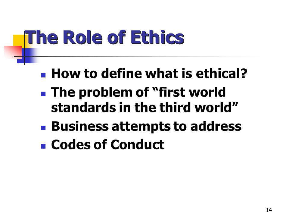 The Role of Ethics How to define what is ethical