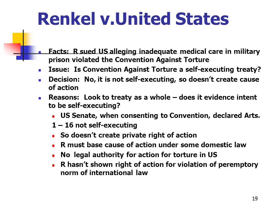 Renkel v.United States Facts: R sued US alleging inadequate medical care in military prison violated the Convention Against Torture.