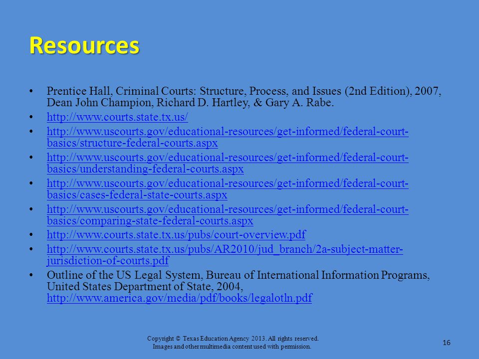 Resources Prentice Hall, Criminal Courts: Structure, Process, and Issues (2nd Edition), 2007, Dean John Champion, Richard D. Hartley, & Gary A. Rabe.