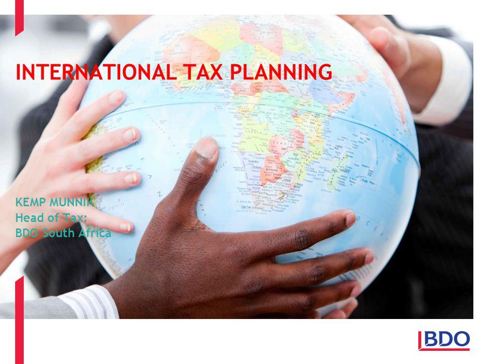 INTERNATIONAL TAX PLANNING KEMP MUNNIK Head of Tax: BDO South Africa