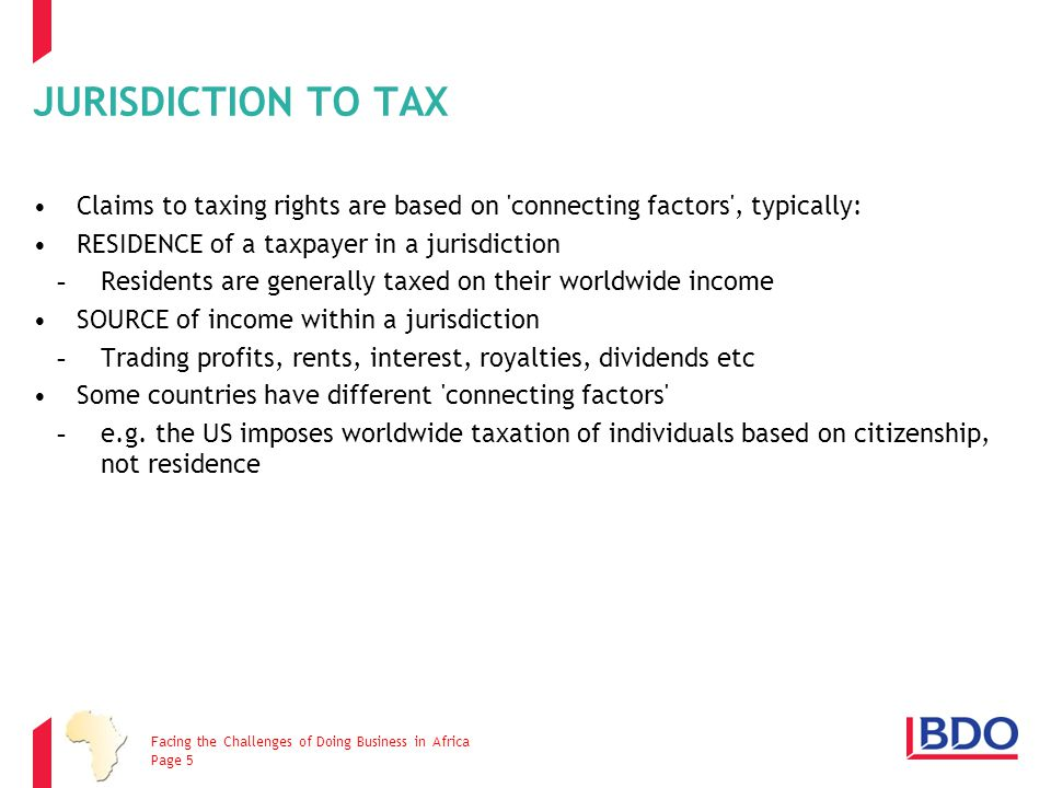 JURISDICTION TO TAX Claims to taxing rights are based on connecting factors , typically: RESIDENCE of a taxpayer in a jurisdiction.