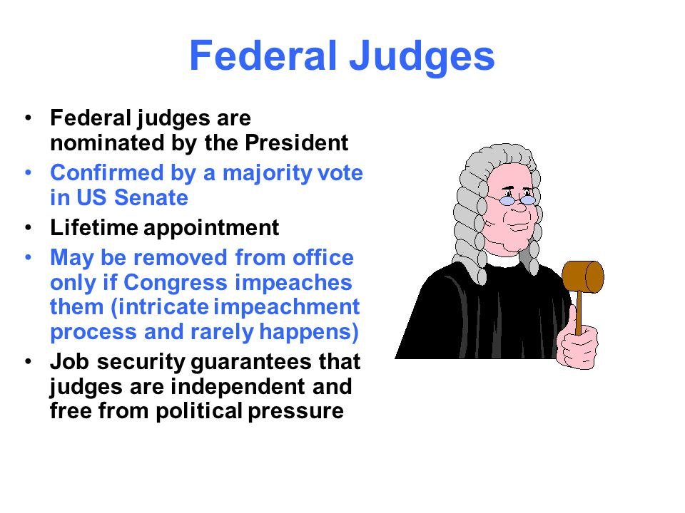 Federal Judges Federal judges are nominated by the President