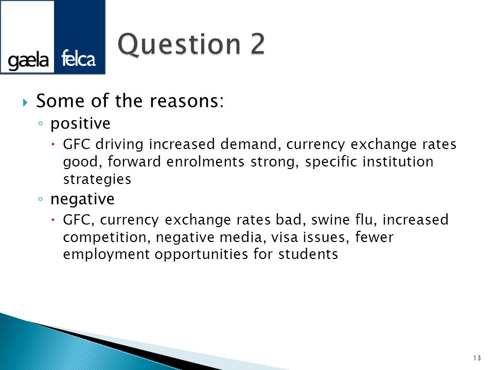 Question 2 Some of the reasons: positive negative