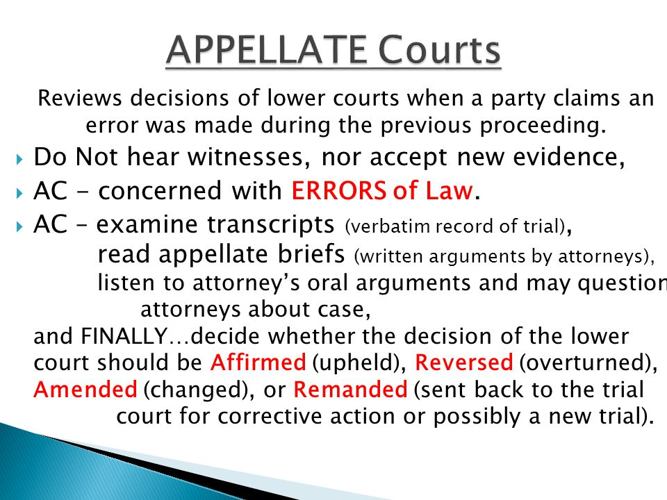 APPELLATE Courts Do Not hear witnesses, nor accept new evidence,