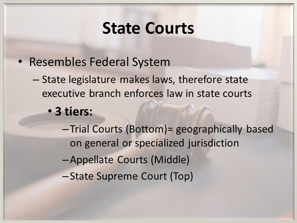 State Courts Resembles Federal System 3 tiers: