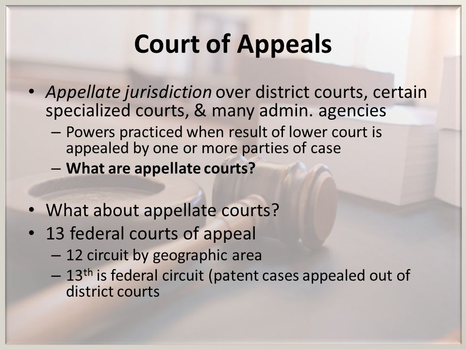 Court of Appeals Appellate jurisdiction over district courts, certain specialized courts, & many admin. agencies.