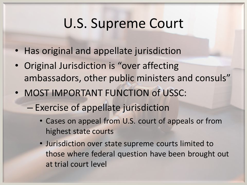 U.S. Supreme Court Has original and appellate jurisdiction