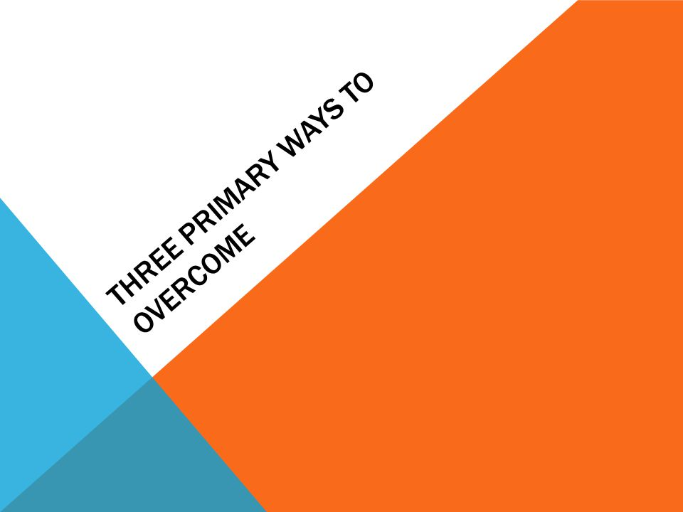 Three primary ways to overcome