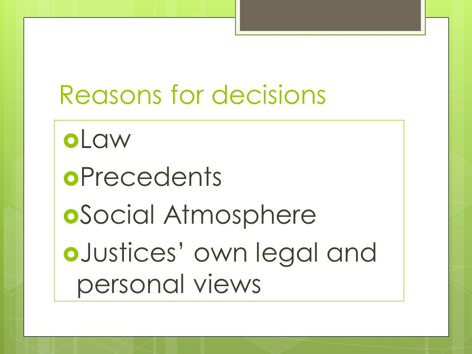 Reasons for decisions Law Precedents Social Atmosphere Justices' own legal and personal views