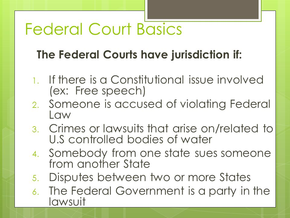 Federal Court Basics The Federal Courts have jurisdiction if: