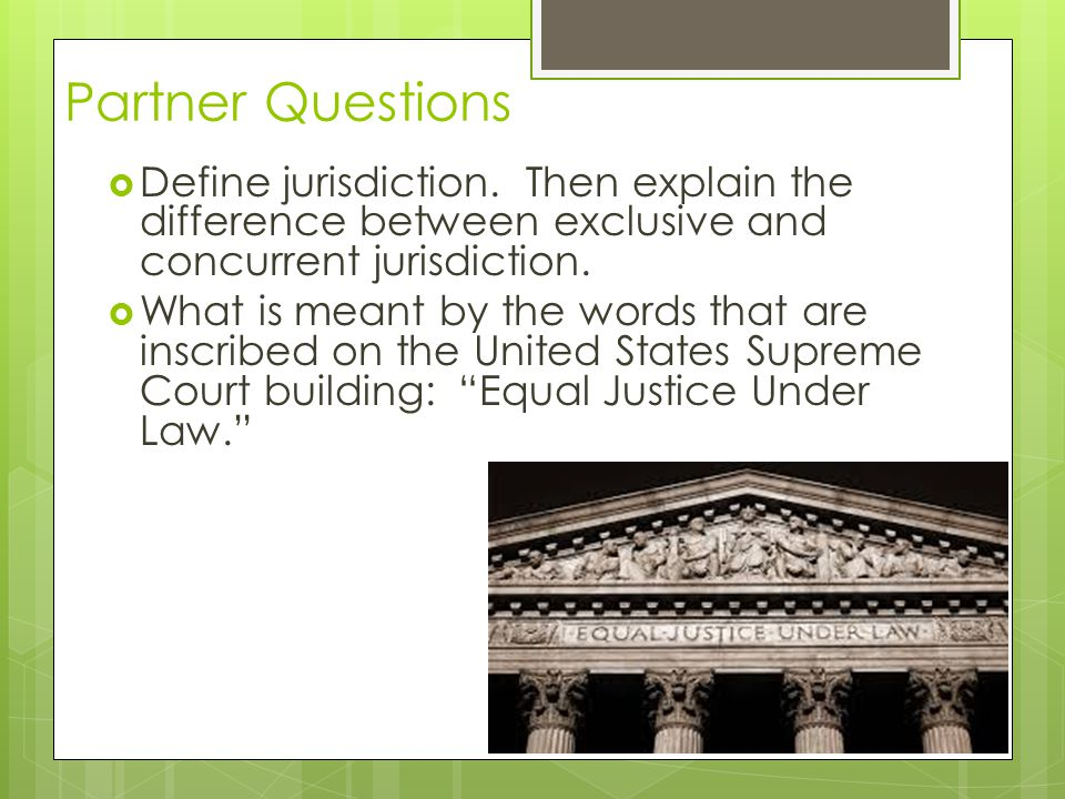 Partner Questions Define jurisdiction. Then explain the difference between exclusive and concurrent jurisdiction.