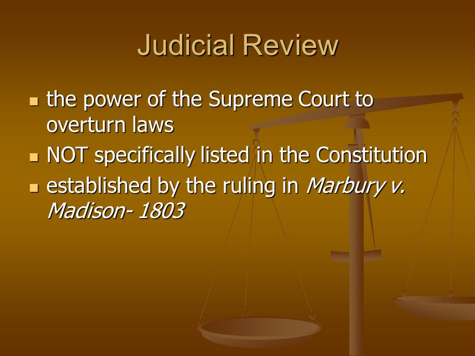Judicial Review the power of the Supreme Court to overturn laws
