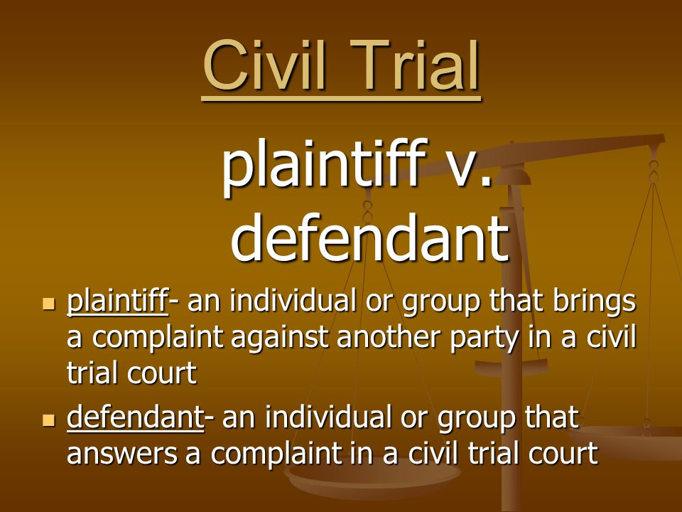 Civil Trial plaintiff v. defendant