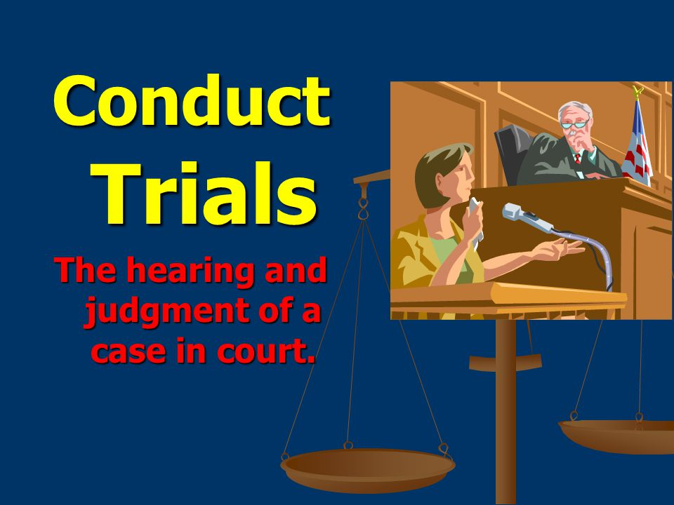The hearing and judgment of a case in court.