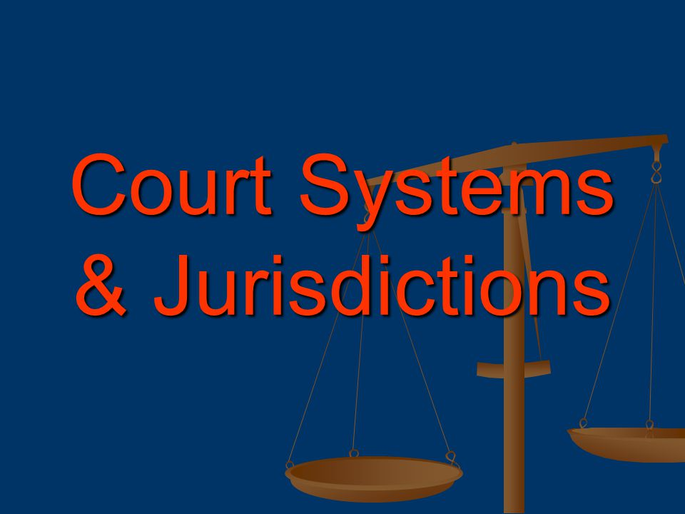 Court Systems & Jurisdictions