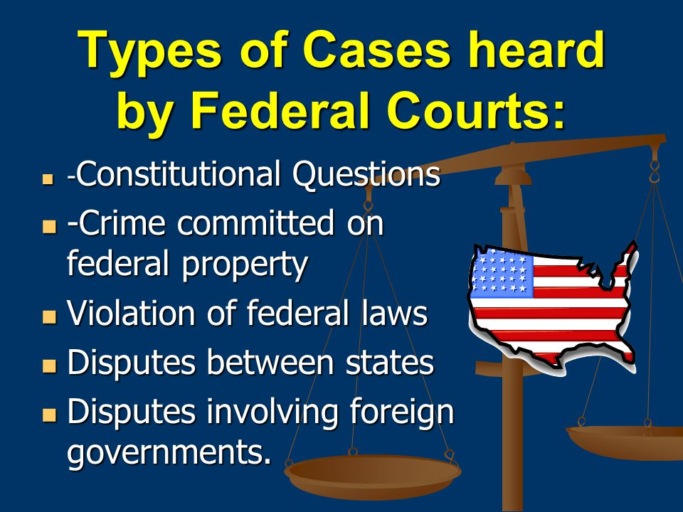 Types of Cases heard by Federal Courts: