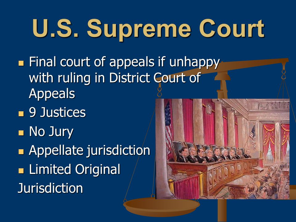 U.S. Supreme Court Final court of appeals if unhappy with ruling in District Court of Appeals. 9 Justices.