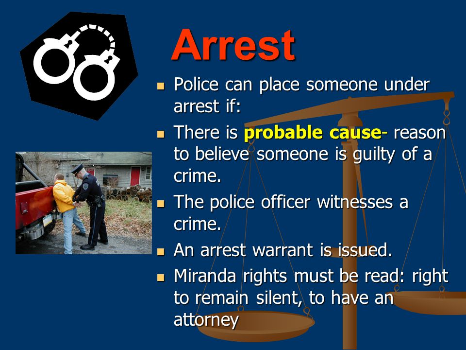 Arrest Police can place someone under arrest if: