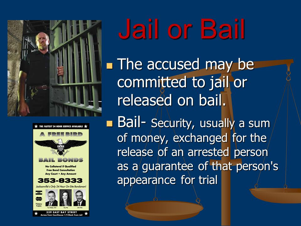 Jail or Bail The accused may be committed to jail or released on bail.