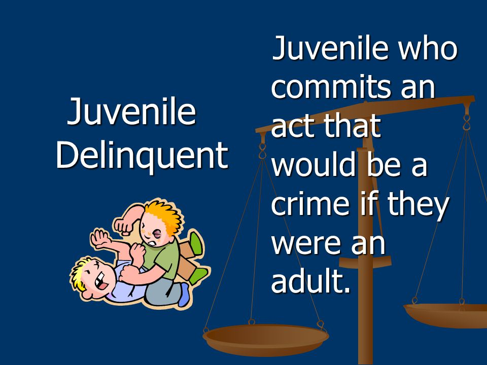 Juvenile who commits an act that would be a crime if they were an adult.