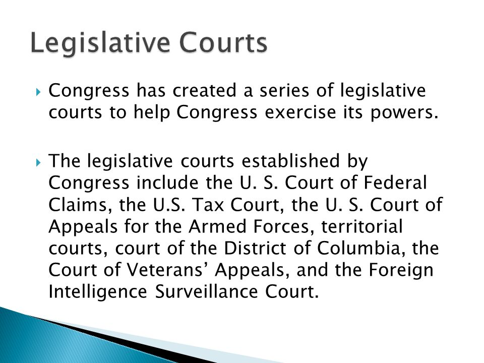 Legislative Courts Congress has created a series of legislative courts to help Congress exercise its powers.