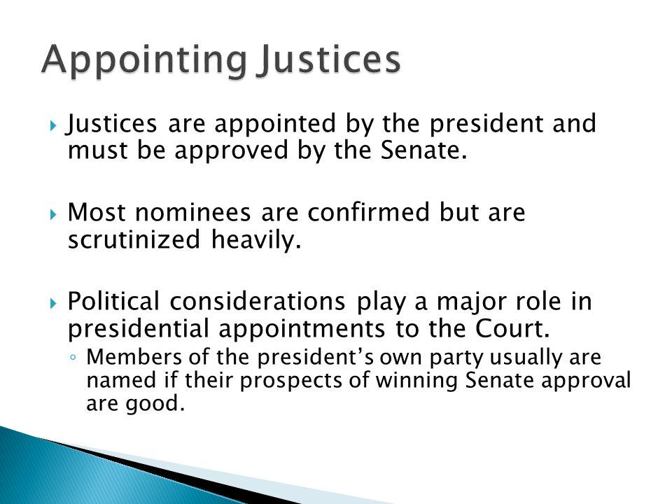 Appointing Justices Justices are appointed by the president and must be approved by the Senate.
