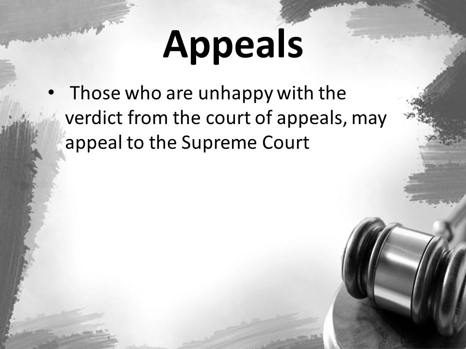 Appeals Those who are unhappy with the verdict from the court of appeals, may appeal to the Supreme Court.