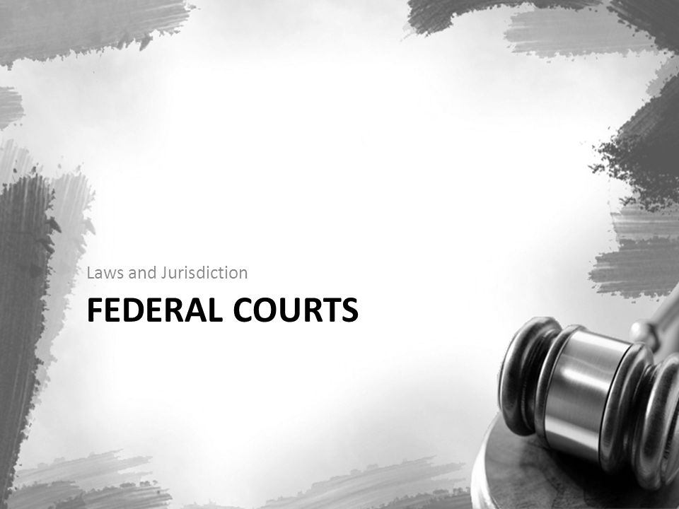 Laws and Jurisdiction Federal Courts