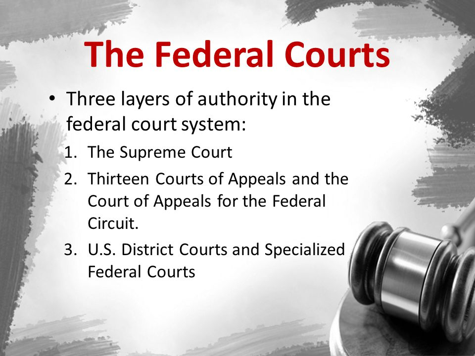 The Federal Courts Three layers of authority in the federal court system: The Supreme Court.