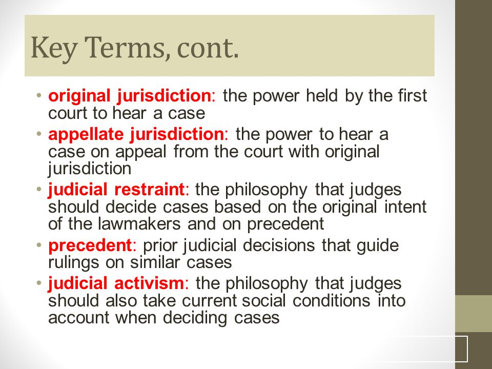 Key Terms, cont. original jurisdiction: the power held by the first court to hear a case.