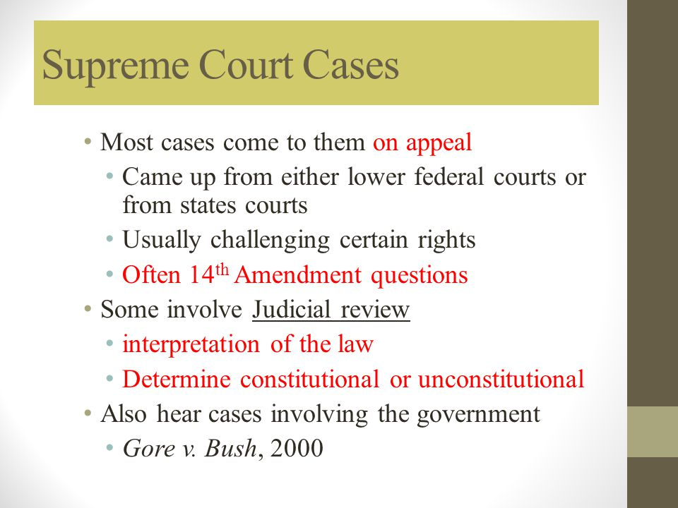 Supreme Court Cases Most cases come to them on appeal