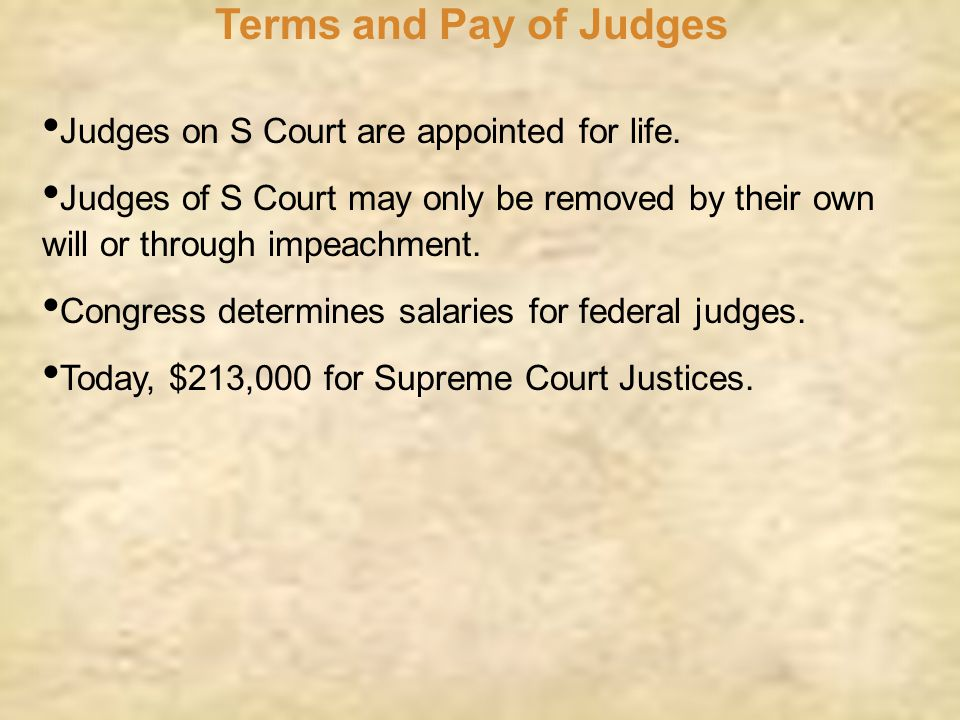 Terms and Pay of Judges Judges on S Court are appointed for life.
