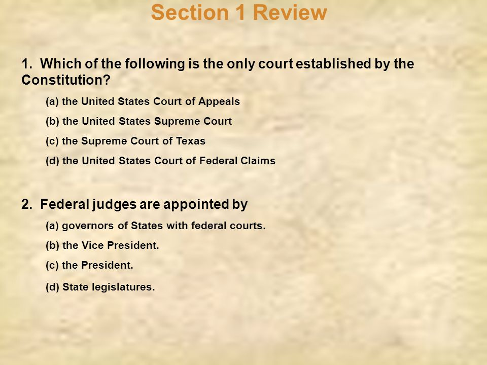 Section 1 Review 1. Which of the following is the only court established by the Constitution (a) the United States Court of Appeals.