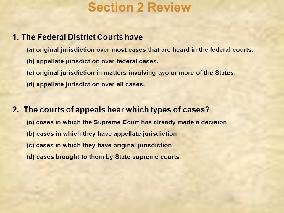Section 2 Review 1. The Federal District Courts have