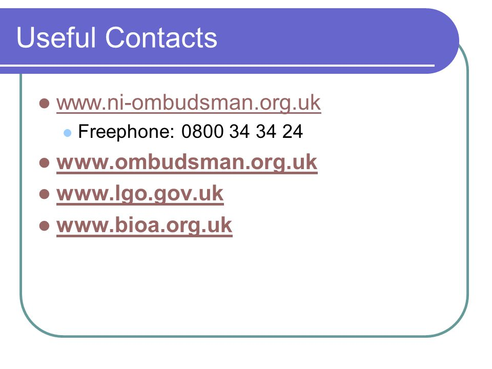 Useful Contacts www.ni-ombudsman.org.uk www.ombudsman.org.uk
