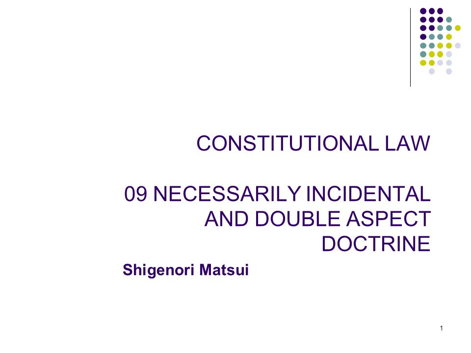 CONSTITUTIONAL LAW 09 NECESSARILY INCIDENTAL AND DOUBLE ASPECT DOCTRINE