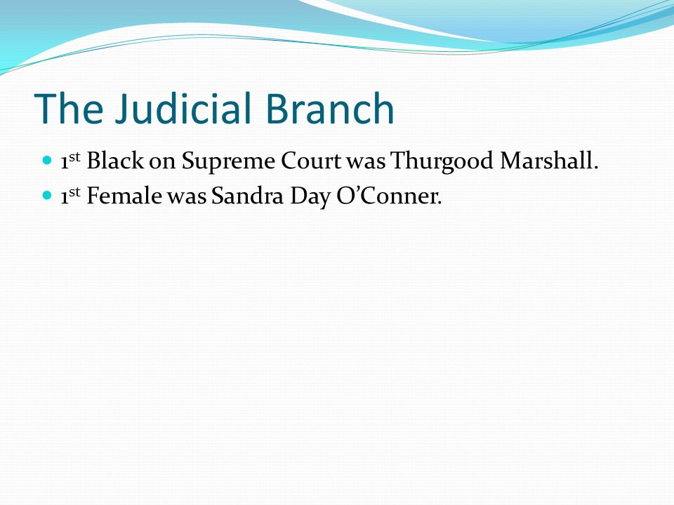 The Judicial Branch 1st Black on Supreme Court was Thurgood Marshall.