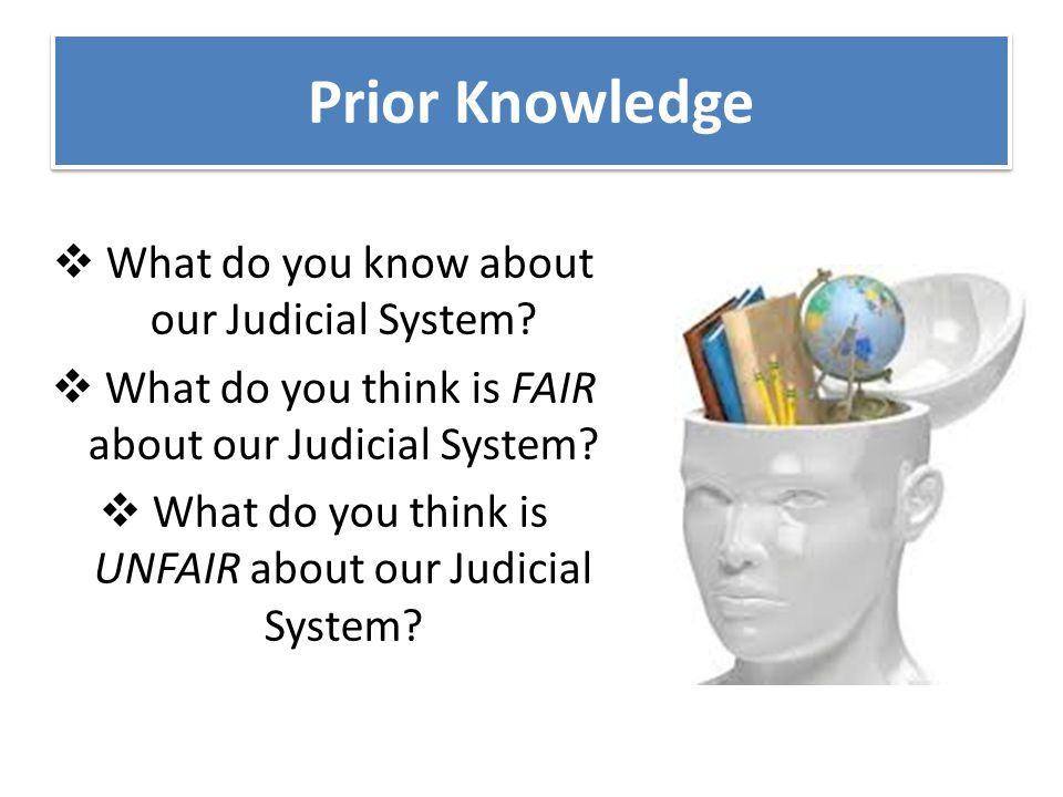 Prior Knowledge What do you know about our Judicial System
