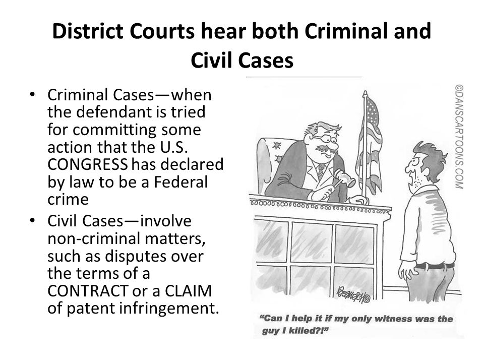 District Courts hear both Criminal and Civil Cases