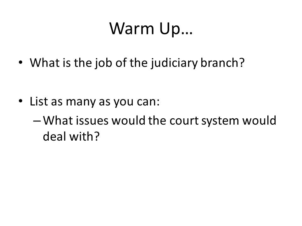 Warm Up… What is the job of the judiciary branch